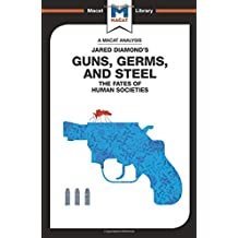 Guns, Germs & Steel: The Fate of Human Societies (The Macat Library)
