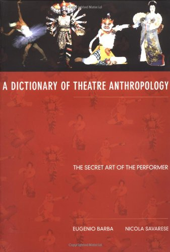 A Dictionary of Theatre Anthropology: The Secret Art of the Performer