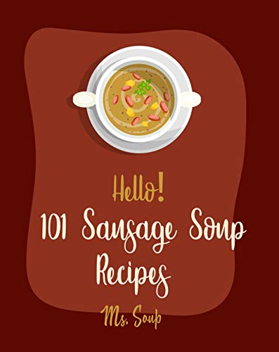 Hello! 101 Sausage Soup Recipes: Best Sausage Soup Cookbook Ever For Beginners [Book 1] (English Edition)