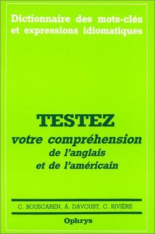 Dictionnaire des mots-cls et expressions idiomatiques : Testez votre comprhension de l'anglais et de l'amricain by C. Bouscaren (1997-06-30)
