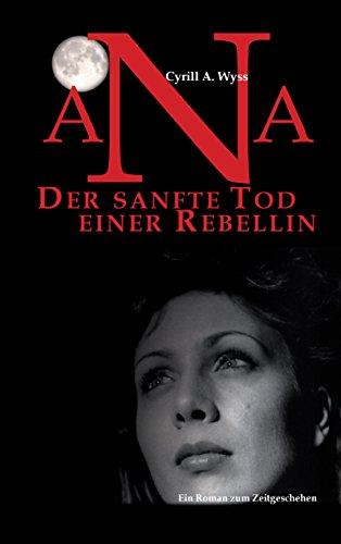 ana-der-sanfte-tod-einer-rebellin-der-roman-zum-zeitgeschehen