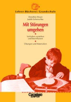 Lehrerbücherei Grundschule: Mit Störungen umgehen: Verhalten verstehen und beeinflussen - Übungen und Materialien