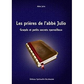 Les prières de l'abbé Julio - Grands et petits secrets merveilleux