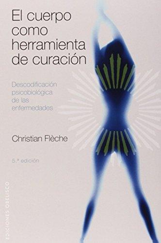 El cuerpo como herramienta de curación: descodificación psicobiológica de las enfermedades (SALUD Y VIDA NATURAL)