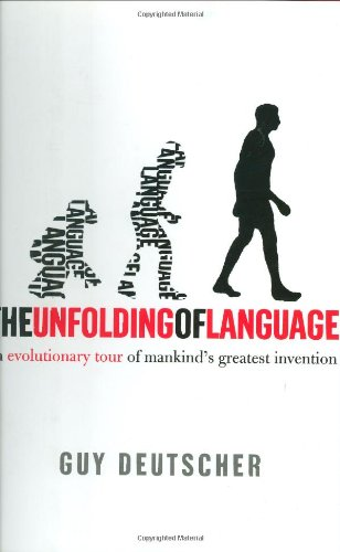 The Unfolding of Language: An Evolutionary Tour of Mankind's Greatest Invention por Guy Deutscher