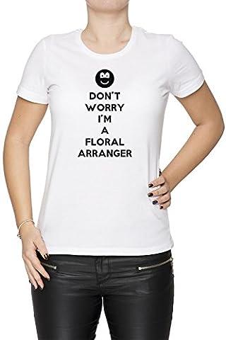 Don't Worry I'm A Floral Arranger Femme T-Shirt Cou D'équipage Blanc Coton Manches Courtes Women's T-Shirt White