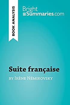 Descargar gratis Suite française by Irène Némirovsky (Book Analysis): Detailed Summary, Analysis and Reading Guide (BrightSummaries.com) PDF