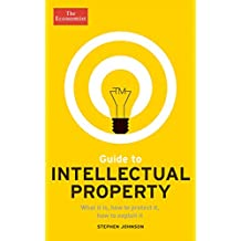 Guide to Intellectual Property: What it is, how to protect it, how to exploit it (Economist Books)