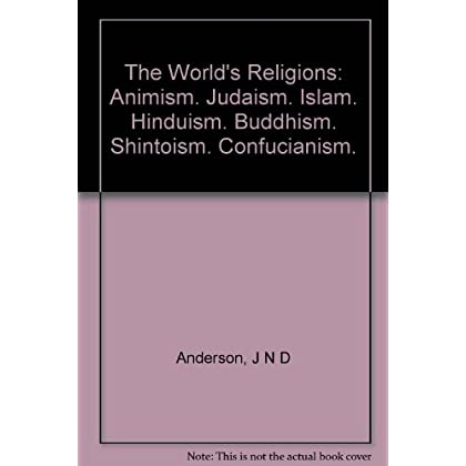 The World's Religions: Animism; Judaism; Islam; Hinduism; Buddism; Shinto; Confucianism