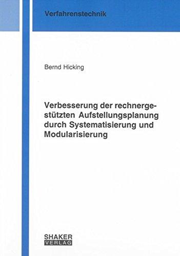 Verbesserung der rechnergestützten Aufstellungsplanung durch Systematisierung und Modularisierung (Berichte aus der Verfahrenstechnik)