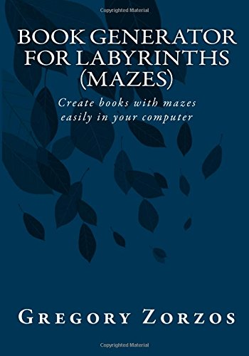 Book Generator for Labyrinths (mazes): Create books with mazes easily in your computer (Book Generators) (Volume 1)
