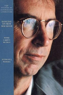 [{ Dancing on Hot Macadam: Peter Carey's Fiction (Revised) (Uqp Studies in Australian Literature) By Hassall, Anthony J ( Author ) Jul - 01- 1998 ( Paperback ) } ]