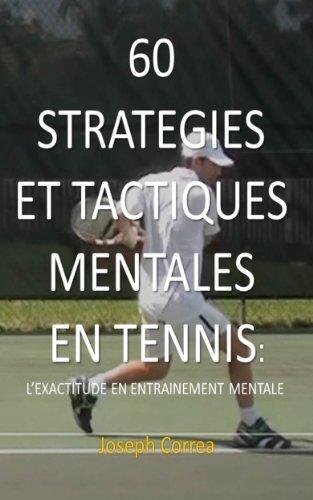 Couverture du livre 60 STRATEGIES ET TACTIQUES MENTALES EN TENNIS: L EXACTITUDE EN ENTRAINEMENT MENTALE