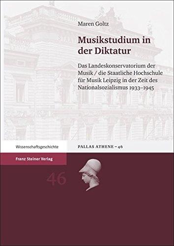 Musikstudium in der Diktatur: Das Landeskonservatorium der Musik/die Staatliche Hochschule für Musik Leipzig in der Zeit des Nationalsozialismus 1933-1945 (Pallas Athene)