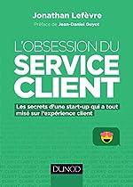 L'obsession du service client - Les secrets d'une start-up qui a tout misé sur l'expérience client de Jonathan Lefèvre