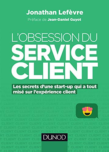 L'obsession du service client - Les secrets d'une start-up qui a tout misé sur l'expérience client par Jonathan Lefèvre