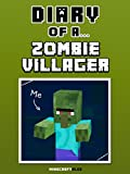 Diary of a Zombie Villager [An Unofficial Minecraft Book] (Minecraft Tales Book 66)