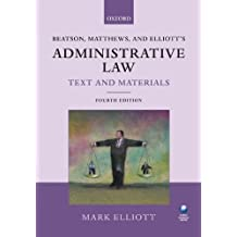 Beatson, Matthews and Elliott's Administrative Law Text and Materials by Mark Elliott (2011-03-15)