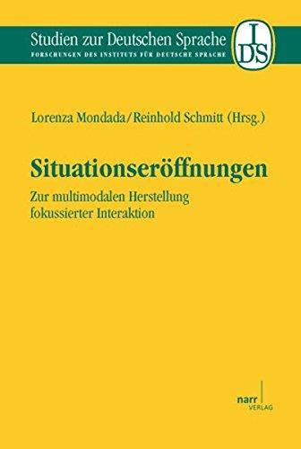 Situationseröffnungen: Zur multimodalen Herstellung fokussierter Interaktion (Studien zur deutschen Sprache / Forschungen des Instituts für deutsche Sprache)