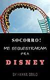 Socorro! Me sequestraram pra DISNEY (Portuguese Edition)
