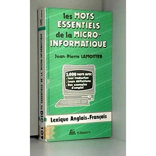 Les mots essentiels de la micro-informatique : lexique anglais-français des 2 000 mots-clés de la micro-informatique