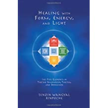 Healing With Form, Energy, And Light: The Five Elements In Tibetan Shamanism, Tantra, And Dzogchen by Tenzin W. Rinpoche (2002) Paperback