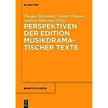 Perspektiven der Edition musikdramatischer Texte (editio / Beihefte)