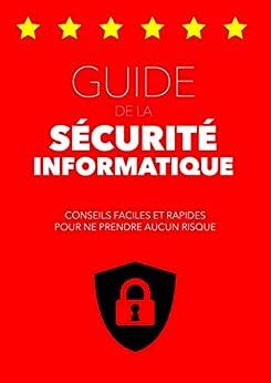 Guide de la Sécurité Informatique: Conseils faciles et rapides pour ne prendre aucun risque (GUIDES POUR TOUS) (French Edition) von [Brochot, Sébastien]