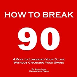4 KEYS GOLF - HOW TO BREAK 90 (An Easy Way to Lower Your Scores, Make Every Shot Count, Get Rid of The Big Miss & Enjoy Golf More Without Changing Your Swing.) (Golf Demystified) (English Edition)