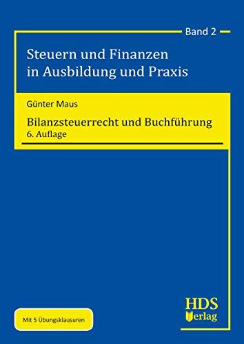 Bilanzsteuerrecht und Buchführung: Steuern und Finanzen in Ausbildung und Praxis Band 2