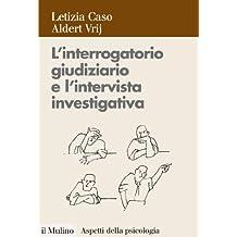 L'interrogatorio giudiziario e l'intervista investigativa: Metodi e tecniche di conduzione (Aspetti della psicologia)