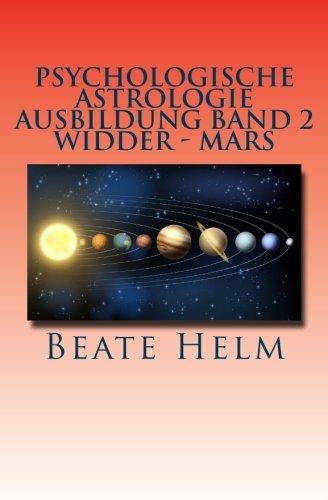 Psychologische Astrologie - Ausbildung Band 2 - Widder - Mars: Sexueller Trieb - Männlichkeit - Durchsetzungskraft - Initiative