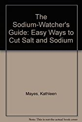 The Sodium-Watcher's Guide: Easy Ways to Cut Salt and Sodium