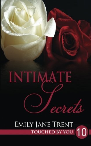 Intimate Secrets (Touched By You) (Volume 10) by Emily Jane Trent (2013-11-25)