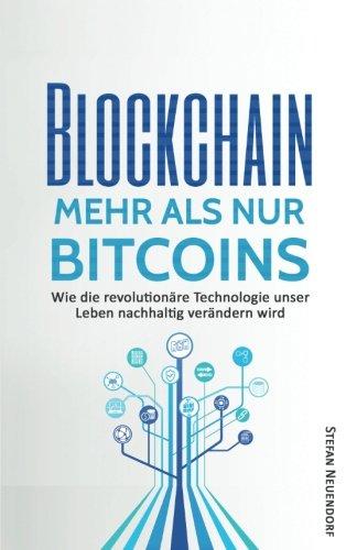 Blockchain - Mehr als nur Bitcoins: Wie die revolutionäre Technologie unser Leben nachhaltig verändern wird (für Einsteiger)