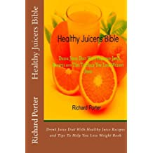 Healthy Juicers Bible: Drink Juice Diet With Healthy Juice Recipes and Tips To Help You Lose Weight Book (English Edition)