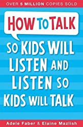 [(How to Talk So Kids Will Listen and Listen So Kids Will Talk)] [Author: Adele Faber , Elaine Mazlish] published on (December, 2012)