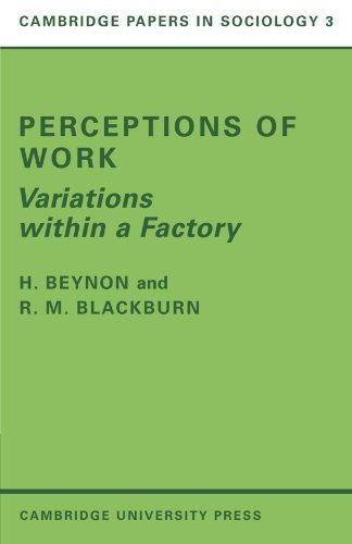 Perceptions of Work: Variations Within a Factory (Cambridge Papers in Sociology) by H. Beynon (1972-09-21)