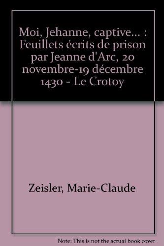 moi-jehanne-captive-feuillets-crits-de-prison-par-jeanne-d-39-arc-20-novembre-19-dcembre-1430-le-crotoy