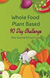 Whole Food Plant Based 90 Day Challenge: Diet Journal & Food Log