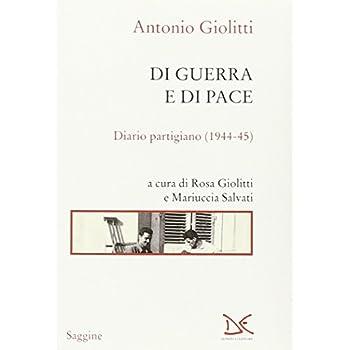 Di Guerra E Di Pace. Diario Partigiano (1944-45)