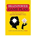 Brainpower Game Plan: Sharpen Your Memory, Improve Your Concentration, and Age-Proof Your Mind in Just 4 Weeks by Cynthia R. Green (15-Sep-2009) Paperback