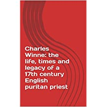 Charles Winne: the life, times and legacy of a 17th century English puritan priest