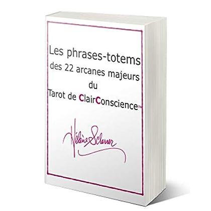 Les Phrases-Totems des 22 arcanes majeurs du Tarot de Marseille: Activez votre intuition grâce au Tarot de ClairConscience™ (Les Tarot de ClairConscience™ t. 1)