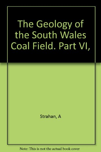 The Geology of the South Wales Coal Field. Part VI,