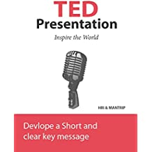TED Presentations, Develop a short and clear key message (English Edition)