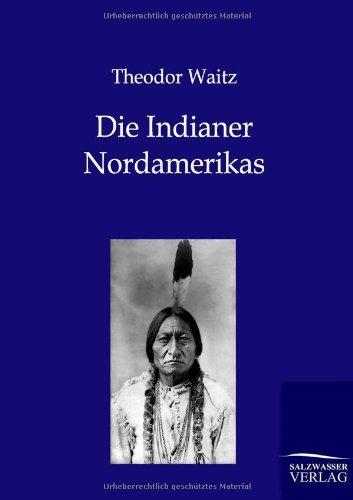 Die Indianer Nordamerikas by Theodor Waitz (2012-01-22)
