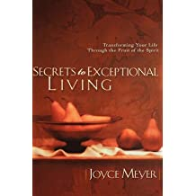 [(Secrets to Exceptional Living : Transforming Your Life Through the Fruit of the Spirit)] [By (author) Joyce Meyer] published on (October, 2002)