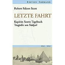 Letzte Fahrt: Kapitän Scotts Tagebuch - Tragödie am Südpol. 1910-1912 (Edition Erdmann) (German Edition)