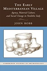The Early Mediterranean Village: Agency, Material Culture, And Social Change In Neolithic Italy (Cambridge Studies in Archaeology)